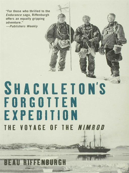 Shackleton's Forgotten Expedition: The Voyage of the Nimrod By: Beau Riffenburgh