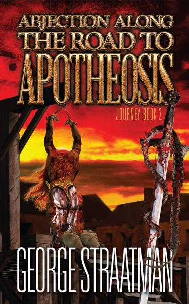 Abjection along the Road to Apotheosis Journey book 2 By: George Straatman