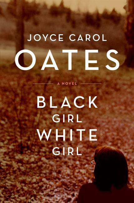 Black Girl,/White Girl By: Joyce Carol Oates