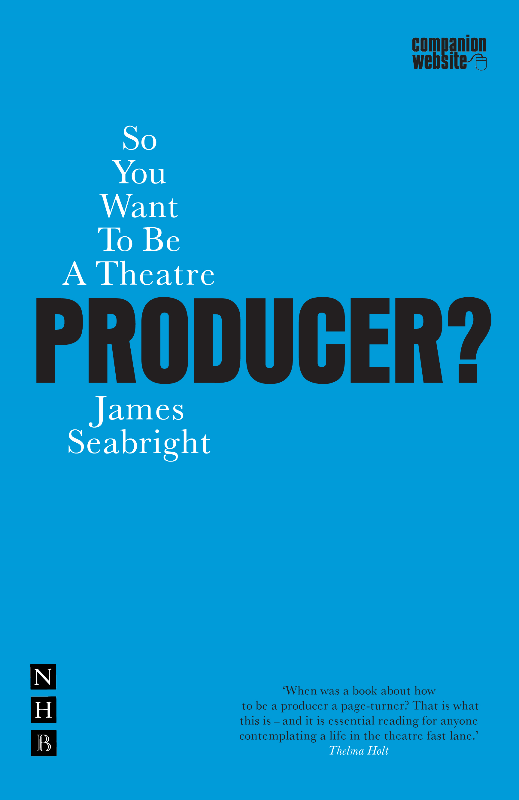So You Want to be a Theatre Producer? By: James Seabright