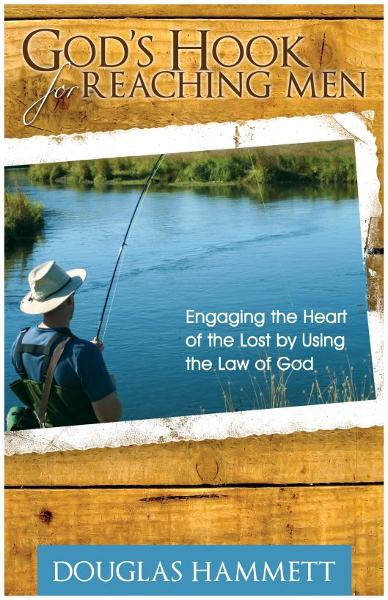 God's Hook for Reaching Men: Engaging the Heart of the Lost by Using the Law of God