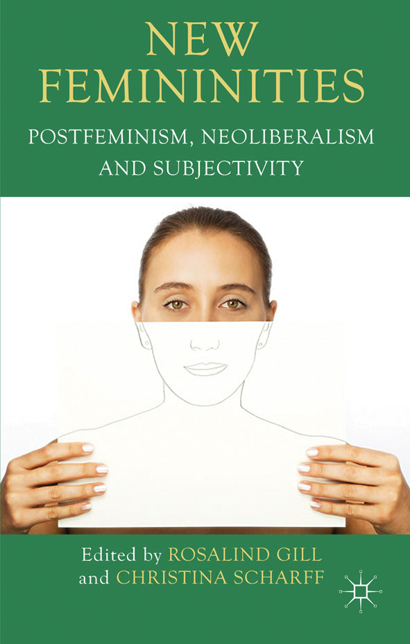 New Femininities Postfeminism,  Neoliberalism and Subjectivity