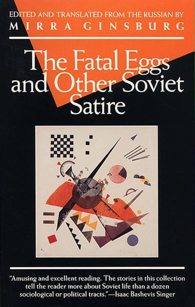 The Fatal Eggs and Other Soviet Satire By: Mirra Ginsburg