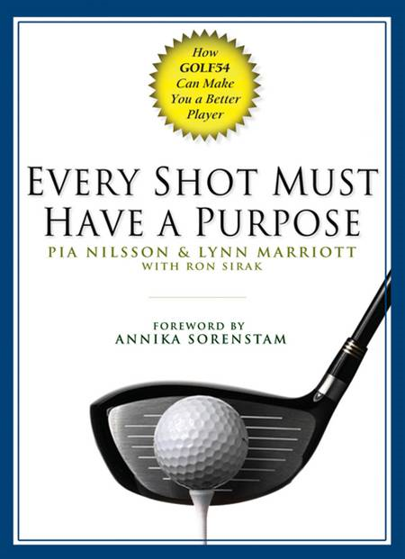 Every Shot Must Have a Purpose By: Lynn Marriott,Pia Nilsson,Ron Sirak