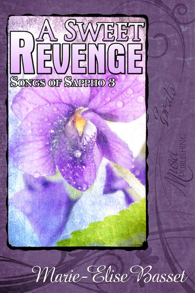 Songs of Sappho 3: A Sweet Revenge By: Marie-Elise Bassett