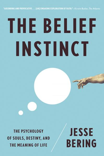 The Belief Instinct: The Psychology of Souls, Destiny, and the Meaning of Life By: Jesse Bering