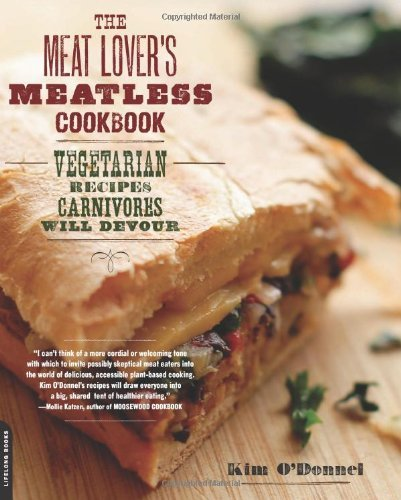 The Meat Lover's Meatless Cookbook: Vegetarian Recipes Carnivores Will Devour By: Kim O'Donnel