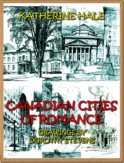 Canadian Cities Of  Romance (Illustrated) By: Dorothy Stevens,Katherine Hale