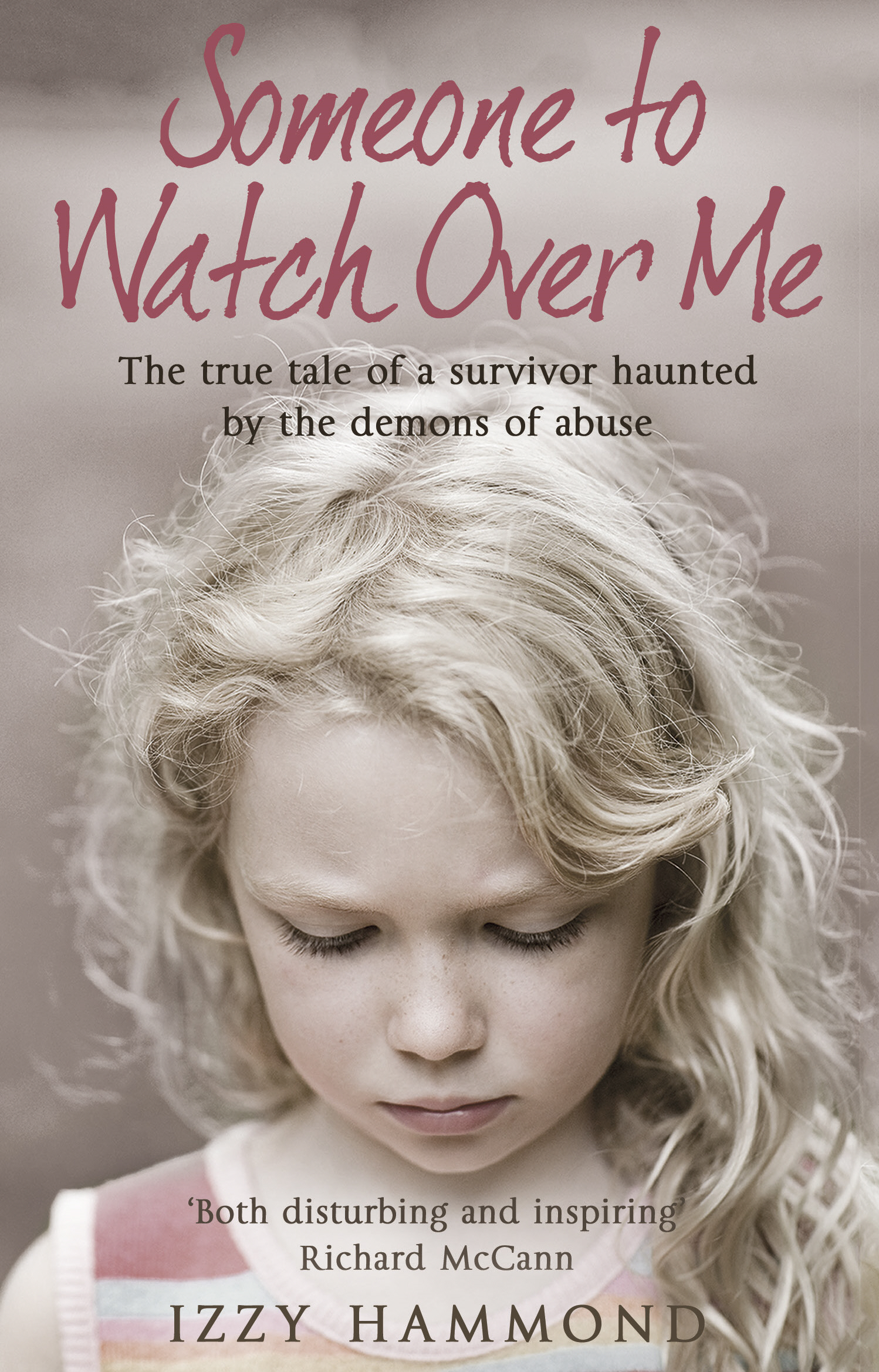 Someone To Watch Over Me The True Tale of a Survivor Haunted by the Demons of Abuse