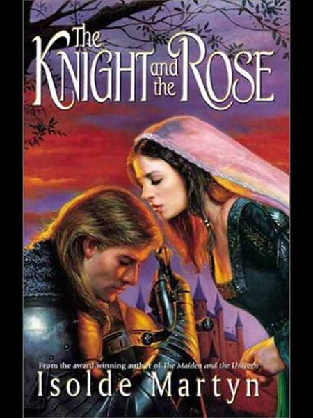 The Knight And The Rose By: Isolde Martyn