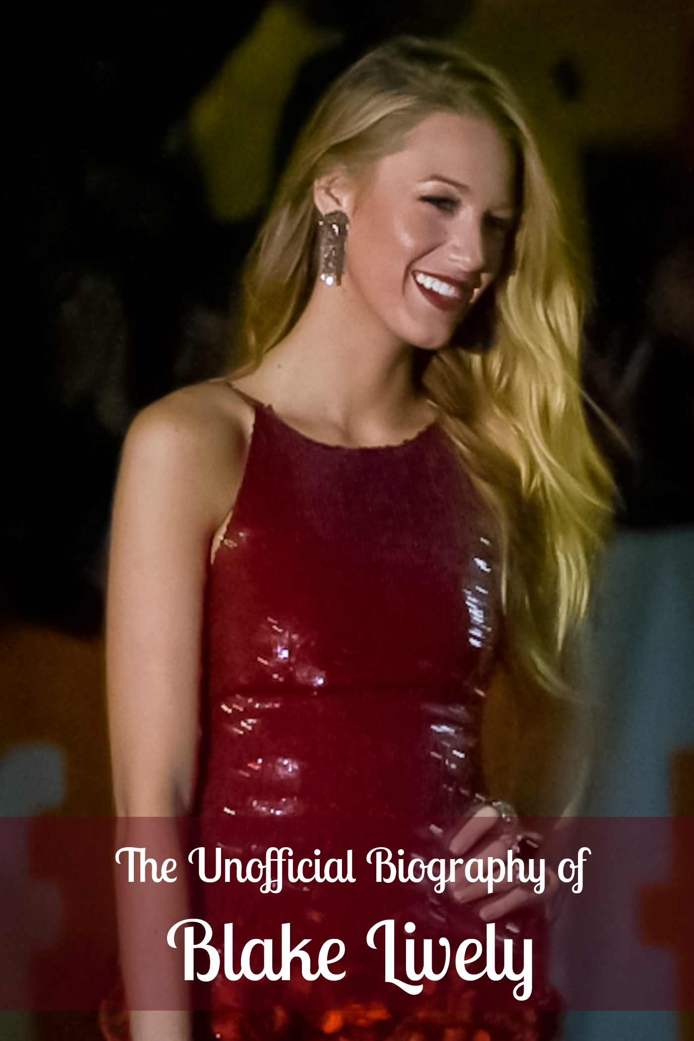 The Unofficial Blake Lively Biography