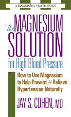 The Magnesium Solution for High Blood Pressure By: Jay S. Cohen