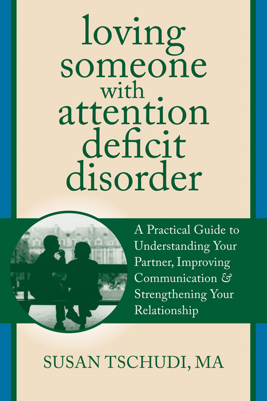 Loving Someone With Attention Deficit Disorder By: Susan Tschudi, MFT