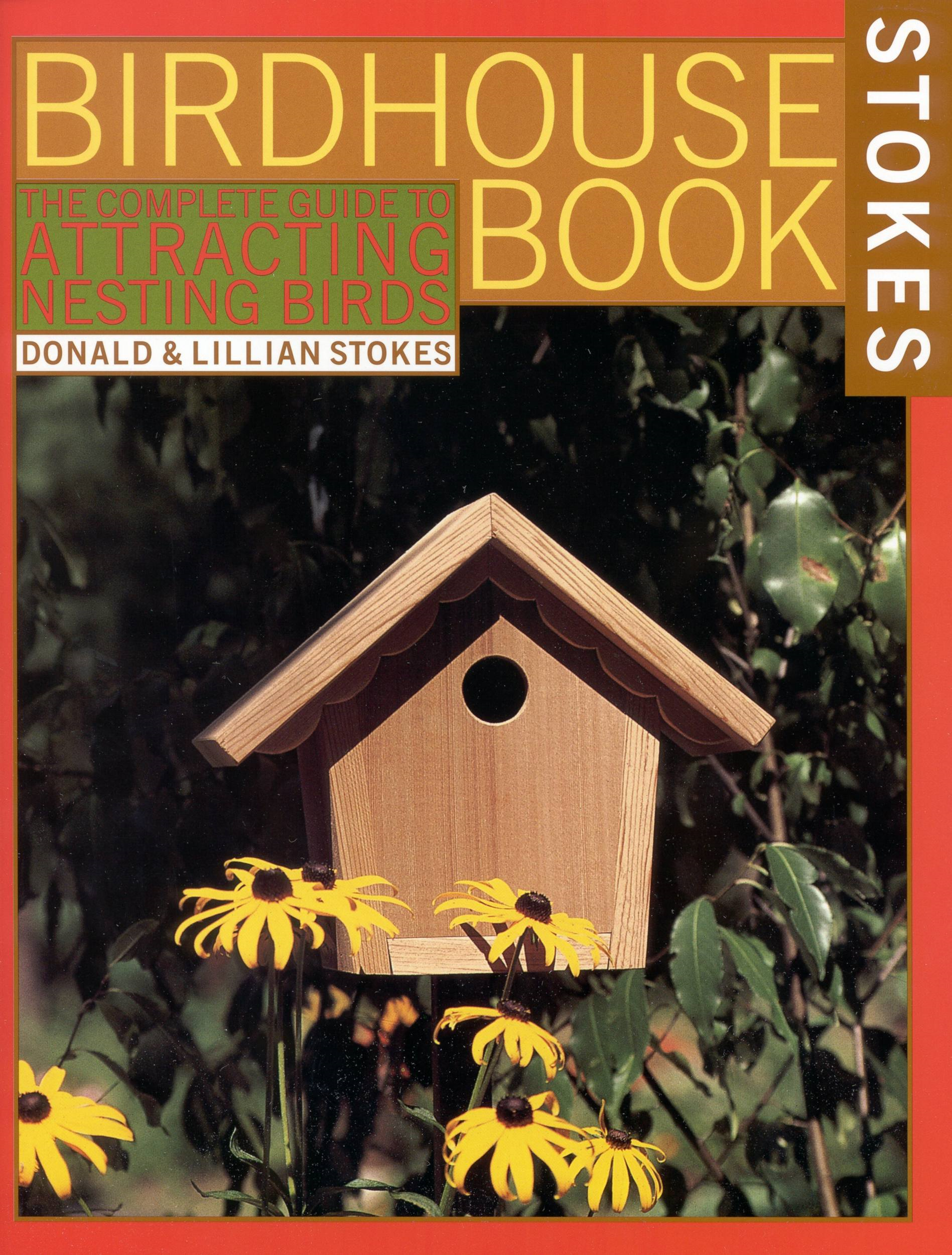 The Complete Birdhouse Book By: Donald Stokes,Lillian Stokes