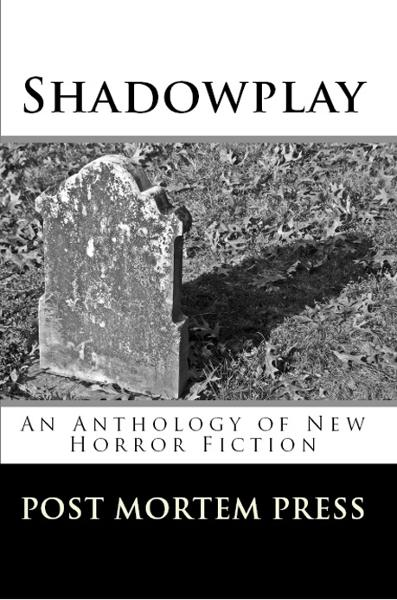 Shadowplay By: Post Mortem Press