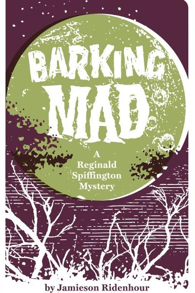 Barking Mad: A Reginald Spiffington Mystery By: Jamieson Ridenhour