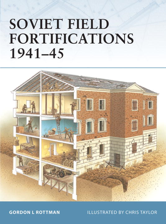 Soviet Field Fortifications 1941-45 By: Gordon Rottman,Chris Taylor