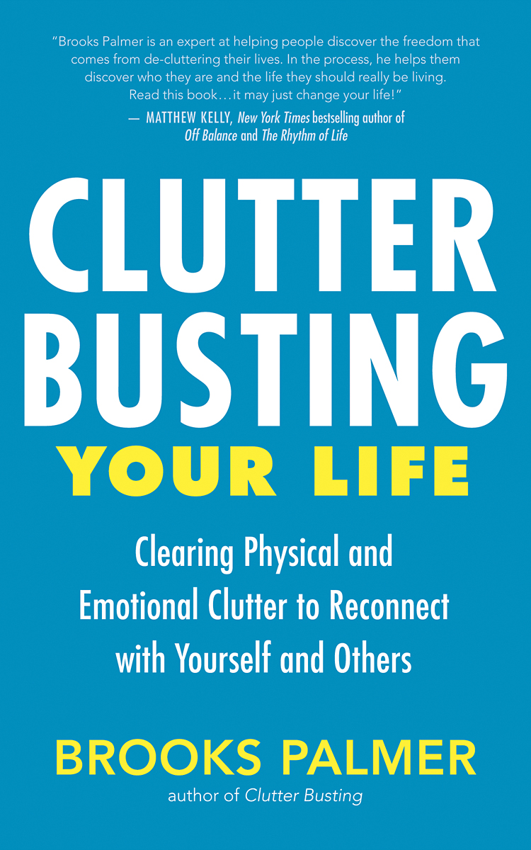 Clutter Busting Your Life By: Brooks Palmer