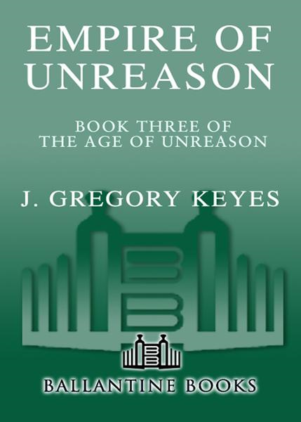 Empire of Unreason By: J. Gregory Keyes