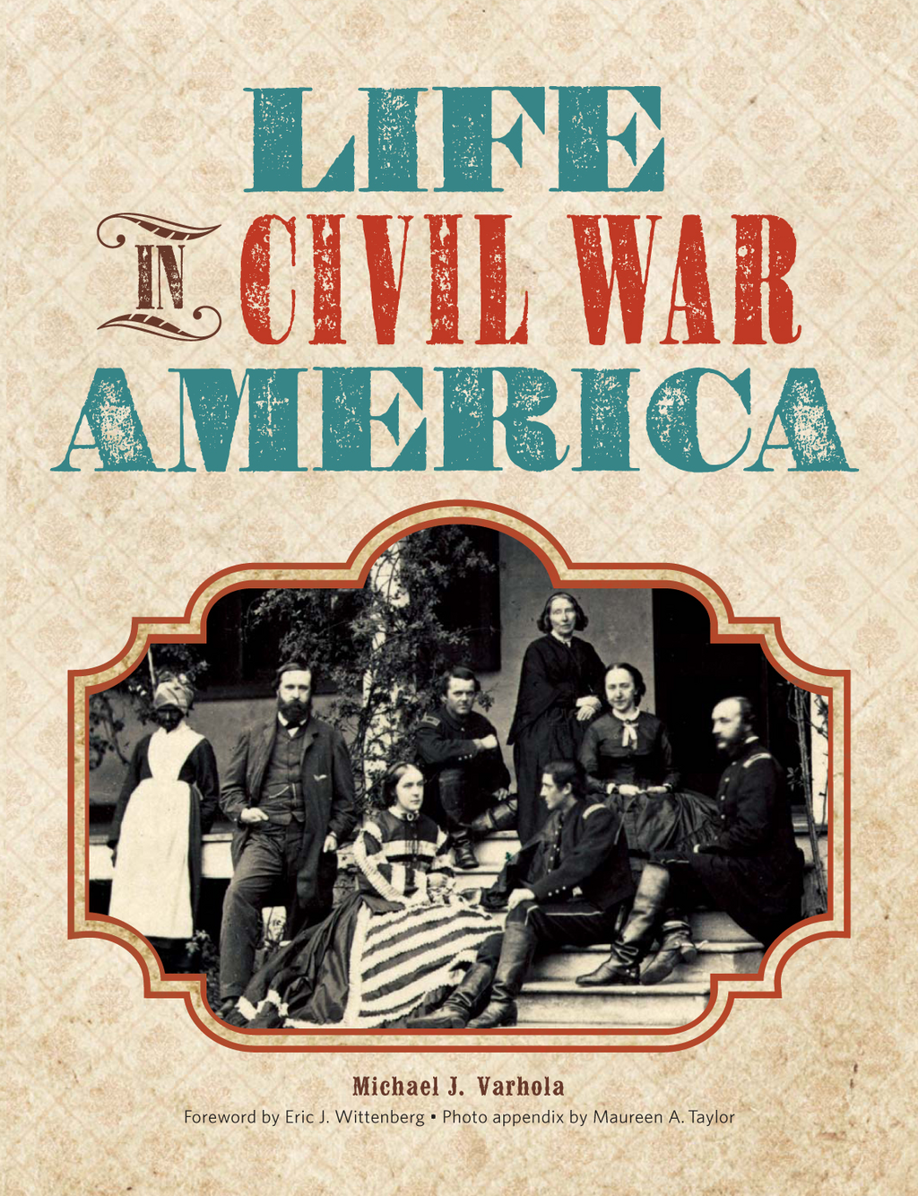 Life in Civil War America By: Michael J. Varhola