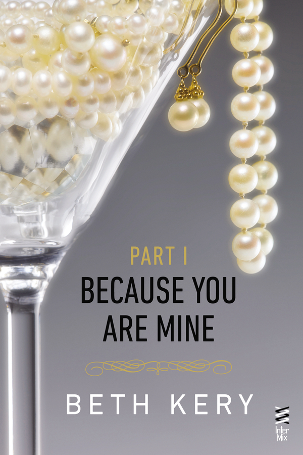 Because You Are Mine Part I By: Beth Kery
