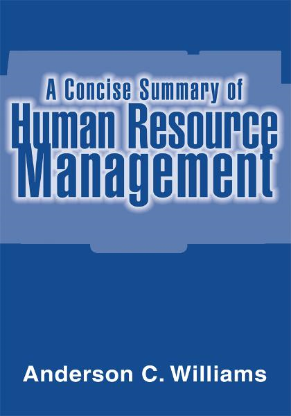 A Concise Summary of Human Resource Management By: Anderson Williams