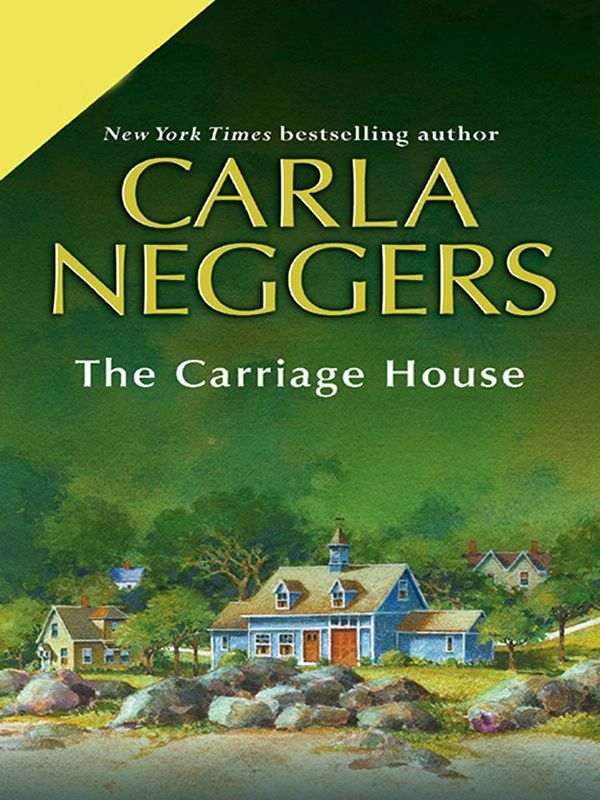 The Carriage House By: Carla Neggers