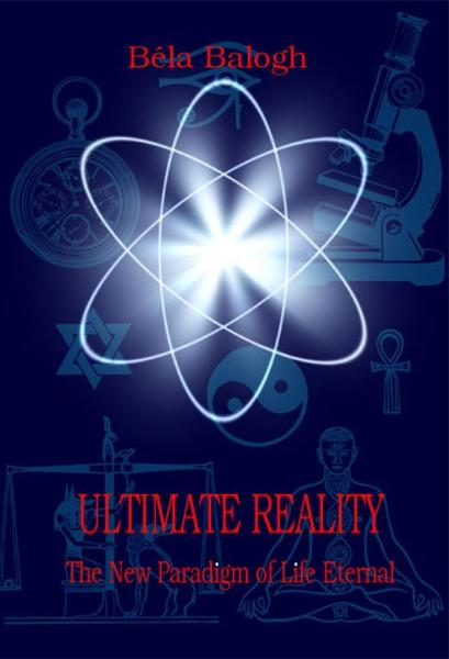 Ultimate Reality By: Béla Balogh