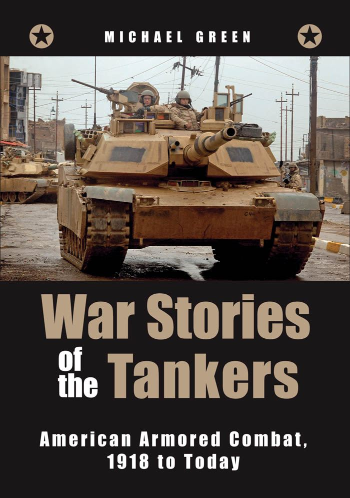 War Stories of the Tankers: American Armored Combat, 1918 to Today By: Michael Green