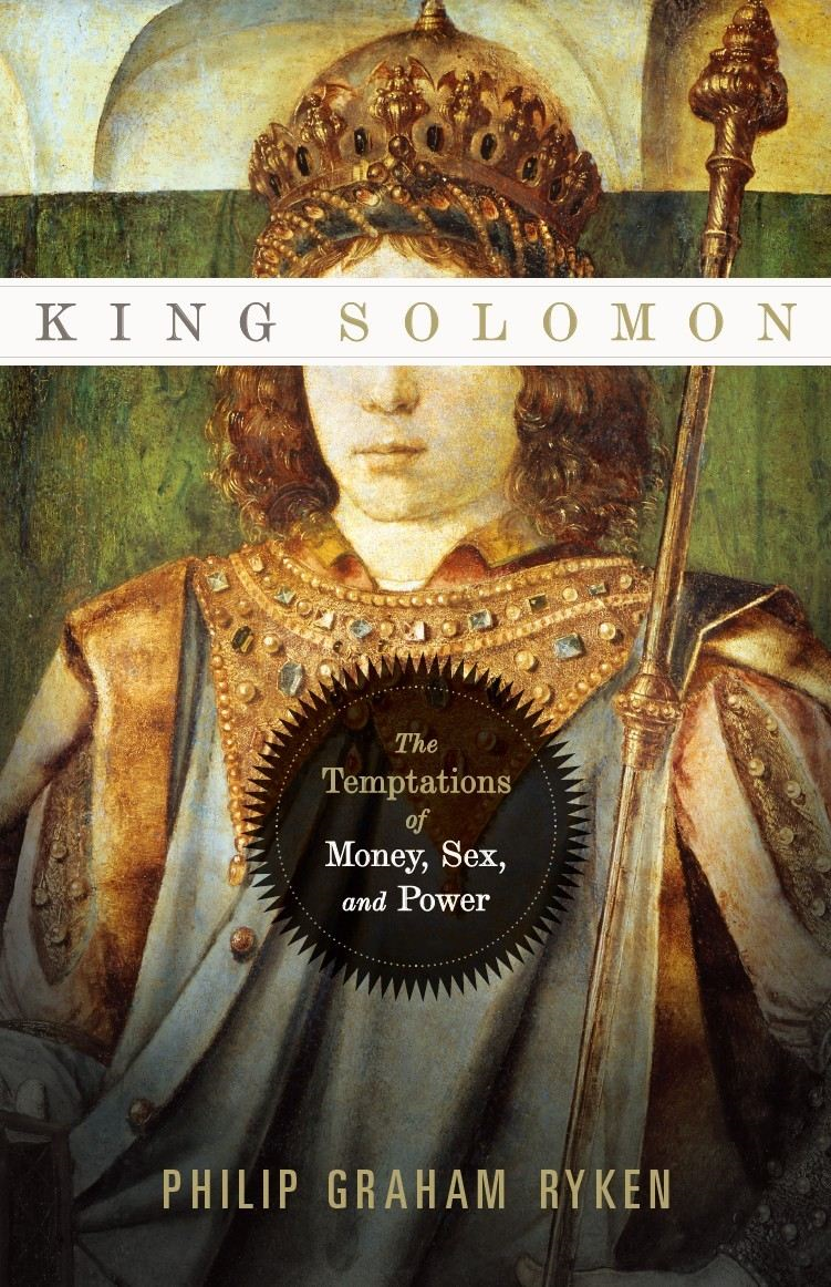 King Solomon: The Temptations of Money, Sex, and Power By: