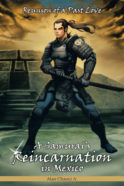 A Samurai's Reincarnation in Mexico By: Alan Chavez A.