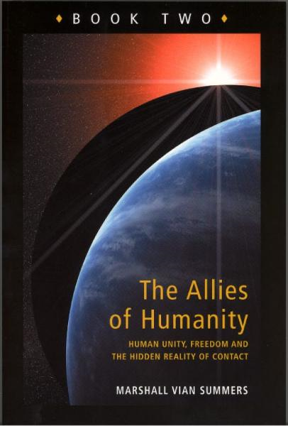 The Allies of Humanity, Book Two: Human Unity, Freedom and the Hidden Reality of Contact By: Marshall Vian Summers