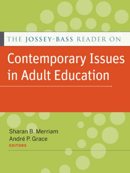 The Jossey-Bass Reader on Contemporary Issues in Adult Education By: