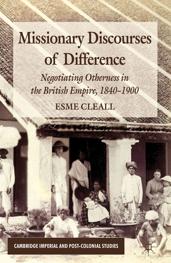 Missionary Discourses of Difference Negotiating Otherness in the British Empire,  1840-1900