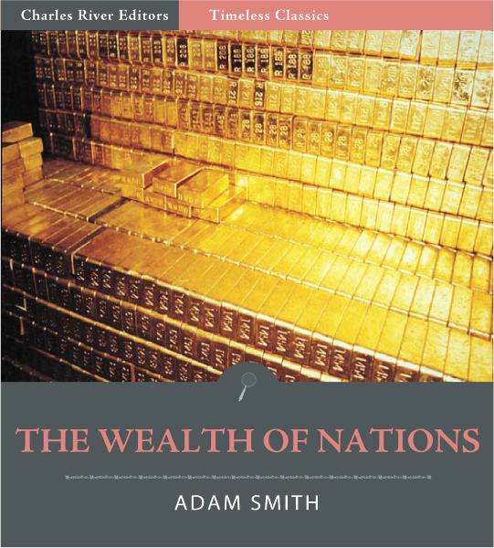 Timeless Classics: The Wealth of Nations (Illustrated Edition)