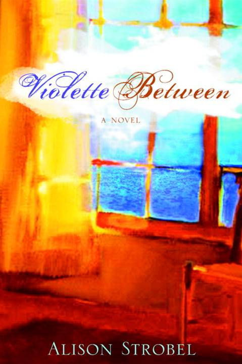 Violette Between By: Alison Strobel