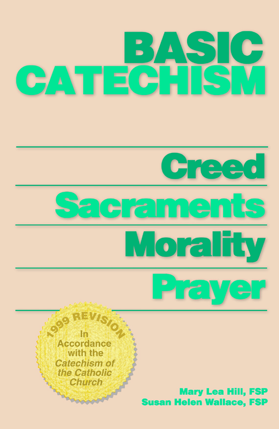 Basic Catechism By: Mary Lea Hill FSP,Susan Helen Wallace FSP