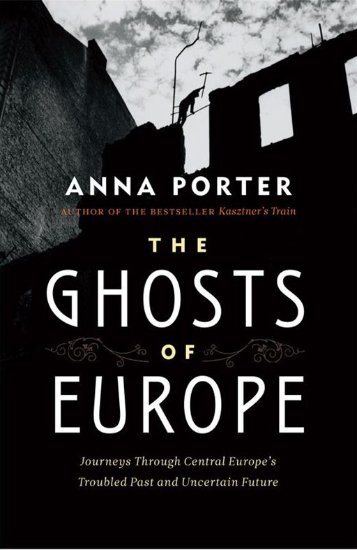 Ghosts of Europe: Journeys through Central Europe's Troubled Past and Uncertain Future