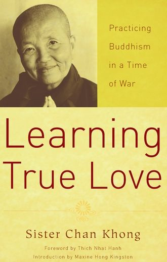 Learning True Love: Practicing Buddhism In A Time Of War By: Khong,Sister Chan