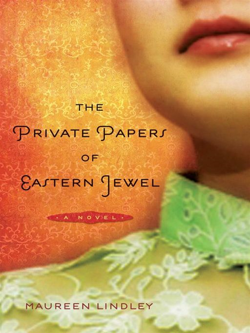 The Private Papers of Eastern Jewel: A Novel By: Maureen Lindley