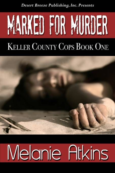 Keller County Cops Book One: Marked for Murder By: Melanie Atkins