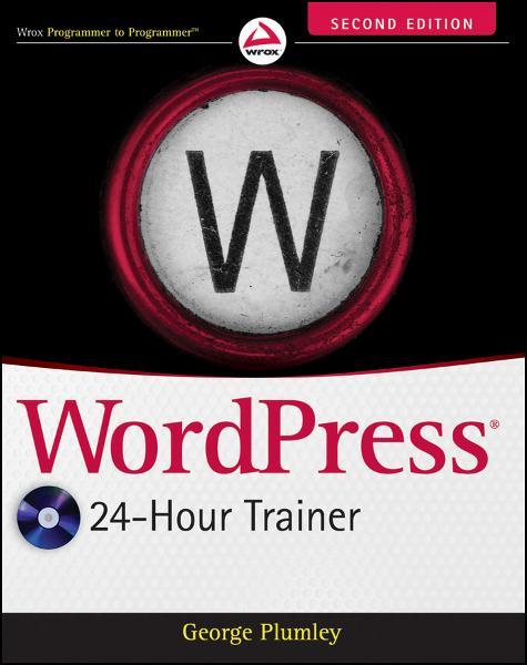 WordPress 24-Hour Trainer By: George Plumley