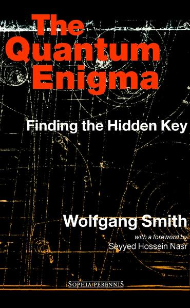 The Quantum Enigma: Finding the Hidden Key By: Wolfgang Smith
