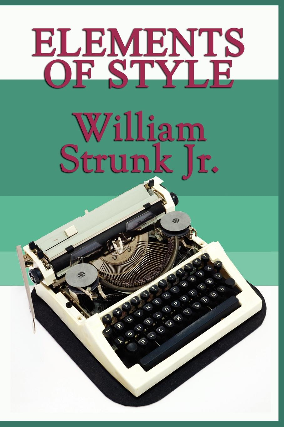 Elements of Style By: William Strunk Jr.