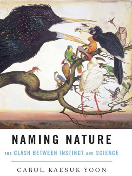 Naming Nature: The Clash Between Instinct and Science By: Carol Kaesuk Yoon