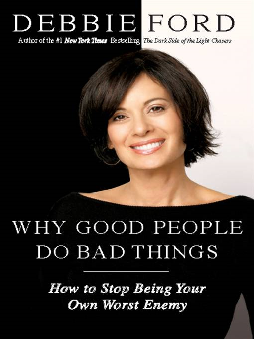 Why Good People Do Bad Things By: Debbie Ford