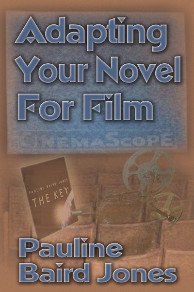 Adapting Your Novel For Film By: Pauline Baird Jones
