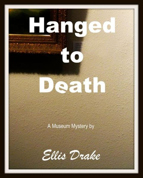 Hanged to Death: A Museum Mystery By: Ellis Drake