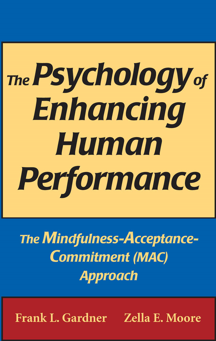 The Psychology of Enhancing Human Performance By: Frank L. Gardner, PhD, ABPP,Zella E. Moore, PsyD