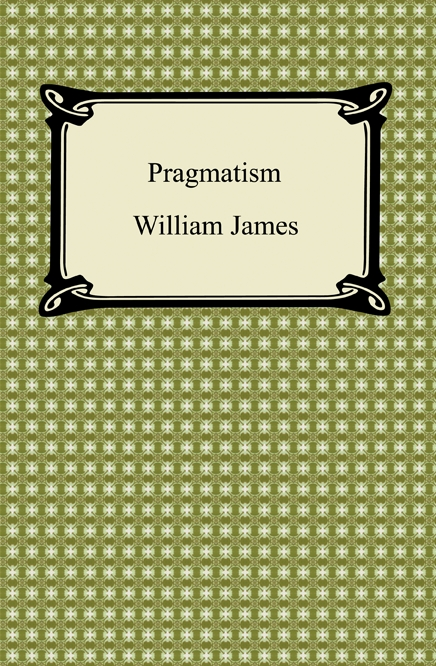 Pragmatism By: William James
